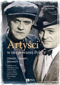 Artyści w okupowanej Polsce. Zdrady, triumfy, dramaty - Remigiusz Piotrowski - ebook