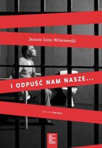 I odpuść nam nasze... - Janusz L. Wiśniewski - ebook