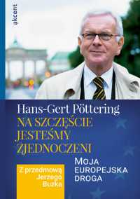 Na szczęście jesteśmy zjednoczeni. Moja europejska droga - Hans-Gert Pöttering - ebook