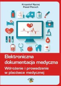 Elektroniczna dokumentacja medyczna. Wdrożenie i prowadzenie w placówce medycznej (Nowelizacja ustawy o systemie informacji ochrony zdrowia z 9 października 2015r.)