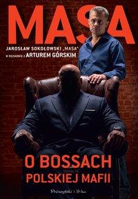 Masa o bossach polskiej mafii - Artur Górski - ebook