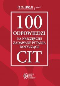100 odpowiedzi na najczęściej zadawane pytania dotyczące CIT - Opracowanie zbiorowe - ebook