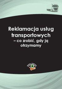 Reklamacja usług transportowych – co zrobić, gdy ją otrzymamy - Dariusz Lotz - ebook