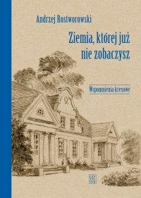 Ziemia, której już nie zobaczysz - Andrzej Rostworowski - ebook