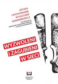 Wyzwoleni i zagubieni w sieci. Sztuka i wychowanie w kulturze konwergencji - Mirosława Zalewska-Pawlak - ebook