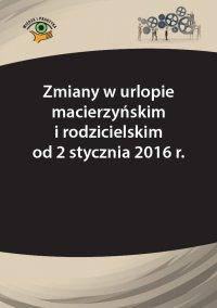 Zmiany w urlopie macierzyńskim i rodzicielskim od 2 stycznia 2016 r. - Katarzyna Wrońska-Zblewska - ebook