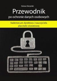 Przewodnik po ochronie danych osobowych - Vademecum dyrektora i nauczyciela placówki oświatowej