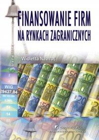 Finansowanie firm na rynkach zagranicznych (wyd. II) - Wioletta Nawrot - ebook