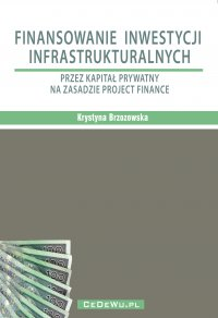 Finansowanie inwestycji infrastrukturalnych przez kapitał prywatny na zasadzie project finance (wyd. II) - Prof. Krystyna Brzozowska - ebook