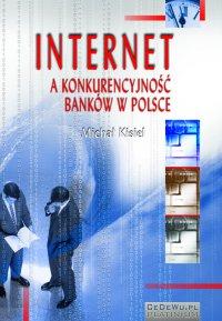 Internet a konkurencyjność banków w Polsce (wyd. II) - Michał Kisiel - ebook