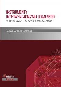Instrumenty interwencjonizmu lokalnego w stymulowaniu rozwoju gospodarczego - Magdalena Kogut-Jaworska - ebook