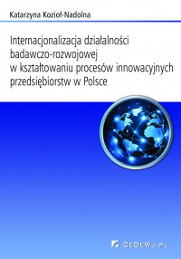 Internacjonalizacja działalności badawczo-rozwojowej w kształtowaniu procesów innowacyjnych przedsiębiorstw w Polsce. Rozdział 2. Teoretyczne podstawy internacjonalizacji działalności badawczo-rozwojowej - Katarzyna Kozioł-Nadolna - ebook
