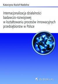Internacjonalizacja działalności badawczo-rozwojowej... Rozdział 6. Kształtowanie procesów innowacyjnych oraz internacjonalizacji działalności badawczej i rozwojowej w wybranych przedsiębiorstwach w Polsce w latach 2000-2011 - Katarzyna Kozioł-Nadolna - ebook