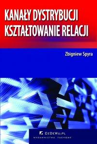 Kanały dystrybucji – kształtowanie relacji (wyd. II) - Zbigniew Spyra - ebook