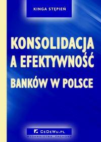 Konsolidacja a efektywność banków w Polsce - Kinga Stępień - ebook