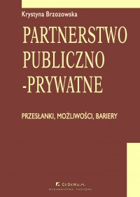 Partnerstwo publiczno-prywatne. Przesłanki, możliwości, bariery. Rozdział 12. Rozwój partnerstwa publiczno-prywatnego w Polsce - Prof. Krystyna Brzozowska - ebook