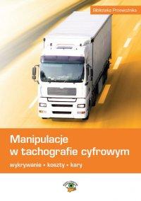 Manipulacje w tachografie cyfrowym. Wykrywanie, koszty, kary - Marek Herma - ebook
