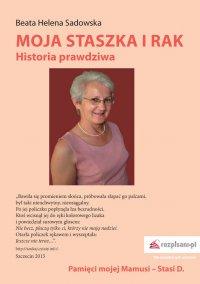 Moja Staszka i rak. Historia prawdziwa - Beata Helena Sadowska - ebook