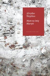 Mam na imię Maryte - Alvydas Slepikas - ebook