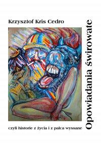 Opowiadania świrowate - Krzysztof Cedro - ebook