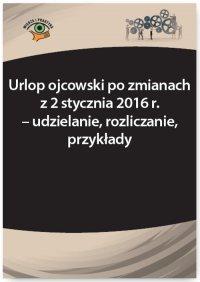 Urlop ojcowski po zmianach z 2 stycznia 2016 r. – udzielanie, rozliczanie, przykłady