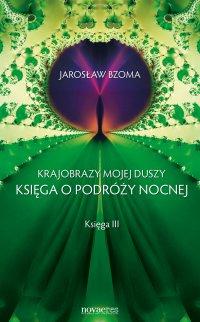 Krajobrazy mojej duszy. Księga III - Jarosław Bzoma - ebook