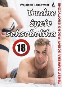 Trudne życie seksoholika - Wojciech Tadkowski - ebook