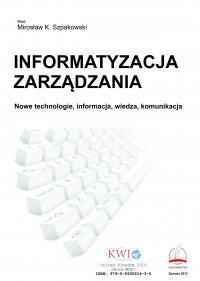 Informatyzacja zarządzania. Nowe technologie, informacja, wiedza, komunikacja