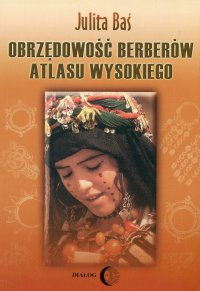 Obrzędowość Berberów Atlasu Wysokiego - Julita Baś - ebook