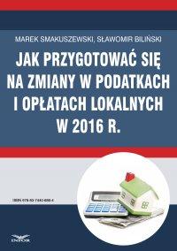 Jak przygotować się na zmiany w podatkach i opłatach lokalnych w 2016 r