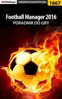 "Football Manager 2016 - poradnik do gry - Norbert ""Norek"" Jędrychowski - ebook"