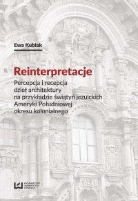 Reinterpretacje. Percepcja i recepcja dzieł architektury na przykładzie świątyń jezuickich Ameryki Południowej okresu kolonialnego - Ewa Kubiak - ebook