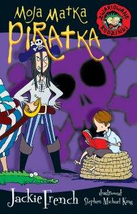 Zwariowane rodzinki. Moja matka piratka - Jackie French - ebook