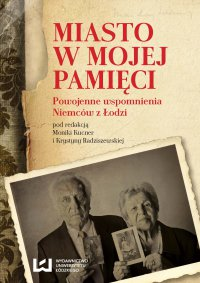 Miasto w mojej pamięci. Powojenne wspomnienia Niemców z Łodzi - Monika Kucner - ebook