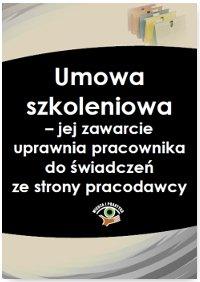 Umowa szkoleniowa – jej zawarcie uprawnia pracownika do świadczeń ze strony pracodawcy - Marcin Strzeszewski - ebook
