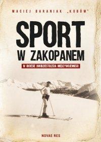 """Sport w Zakopanem w okresie dwudziestolecia międzywojennego - Maciej Baraniak """"Kubów"""" - ebook"""