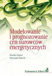 Modelowanie i prognozowanie cen surowców energetycznych - Monika Papież - ebook