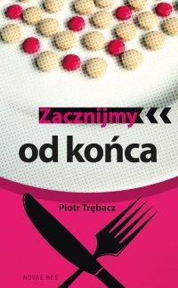 Zacznijmy od końca - Piotr Trębacz - ebook