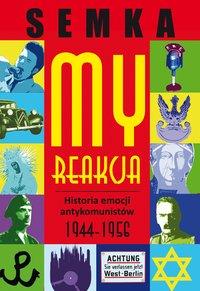 My, reakcja – historia emocji antykomunistów w latach 1944-1956