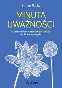 Minuta uważności. 60-sekundowe ćwiczenia mindfulness dla świadomego życia