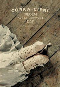 Córka cieni. Część 1. Siedem szmacianych dat - Ewa Cielesz - ebook
