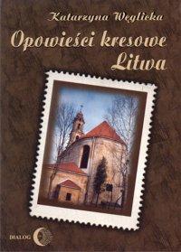 Opowieści kresowe. Litwa - Katarzyna Węglicka - ebook
