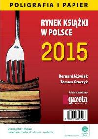 Rynek książki w Polsce 2015. Poligrafia i Papier - Bernard Jóźwiak - ebook