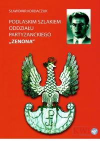 Podlaskim szlakiem oddziału partyzanckiego ZENONA