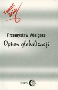 Opium globalizacji - Przemysław Wielgosz - ebook