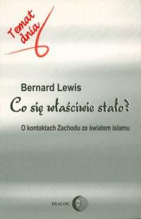 Co się właściwie stało? O kontaktach Zachodu ze światem islamu - Bernard Lewis - ebook