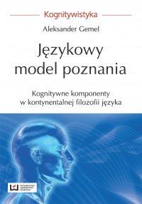 Językowy model poznania. Kognitywne komponenty w kontynentalnej filozofii języka - Aleksander Gemel - ebook