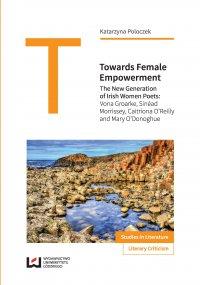 Towards Female Empowerment. The New Generation of Irish Women Poets: Vona Groarke, Sinéad Morrissey, Caitriona O'Reilly and Mary O'Donoghue - Katarzyna Poloczek - ebook