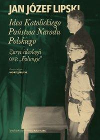"""Idea Katolickiego Państwa Narodu Polskiego. Zarys ideologii ONR """"Falanga"""" - Jan Józef Lipski - ebook"""