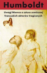 Uwagi Niemca o sztuce scenicznej francuskich aktorów tragicznych - Wilhelm von Humboldt - ebook